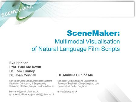 SceneMaker: Multimodal Visualisation of Natural Language Film Scripts Dr. Minhua Eunice Ma School of Computing & Intelligent Systems Faculty of Computing.