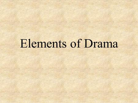 Elements of Drama. A drama is written to be performed. The written form is called –A script The author is called a playwright or a dramatist.
