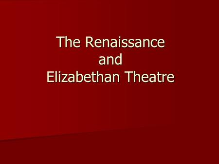 The Renaissance and Elizabethan Theatre. The Early Renaissance The arts became an essential part of learning and literary culture. The arts became an.