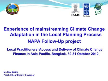 Experience of mainstreaming Climate Change Adaptation in the Local Planning Process NAPA Follow-Up project Local Practitioners' Access and Delivery of.