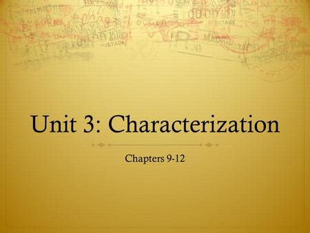 Unit 3: Characterization Chapters 9-12. Chapter 9: Creating a Character  Internal traits:  Mental- intelligent, clever, dull, average?  Spiritual-