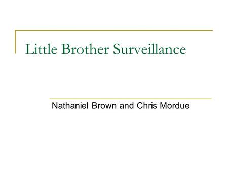 Little Brother Surveillance Nathaniel Brown and Chris Mordue.