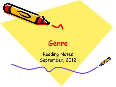 GenreGenre Reading Notes September, 2012. Genre A kind or type, a category, or sort, especially of literary or artistic work.
