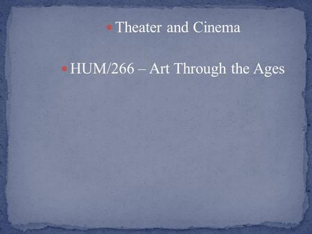Theater and Cinema HUM/266 – Art Through the Ages.