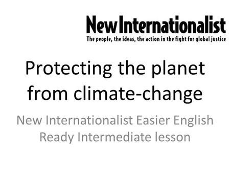 Protecting the planet from climate-change New Internationalist Easier English Ready Intermediate lesson.