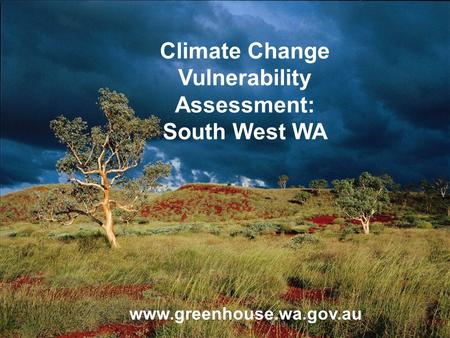 Www.greenhouse.wa.gov.au Climate Change Vulnerability Assessment: South West WA.
