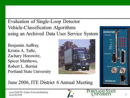 June 2006 ITE District 6 Annual Meeting June 26 2006 1 Evaluation of Single-Loop Detector Vehicle-Classification Algorithms using an Archived Data User.