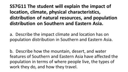 SS7G11 The student will explain the impact of location, climate, physical characteristics, distribution of natural resources, and population distribution.