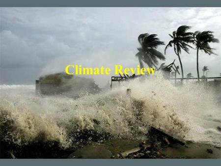 Climate Review. Climate Long term average conditions of a region (occurs over many years) –Usually described in terms of average temperatures, precipitation,