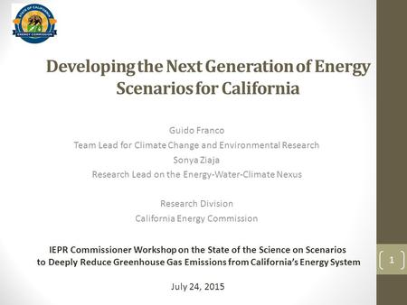 Developing the Next Generation of Energy Scenarios for California Guido Franco Team Lead for Climate Change and Environmental Research Sonya Ziaja Research.