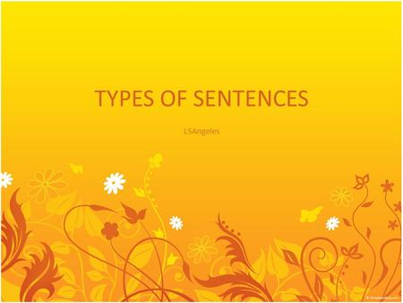 TYPES OF SENTENCES LSAngeles. Context Clues Determine the meaning of the bolded words based on the context of the sentences. 1.Jane's dad interrogated.