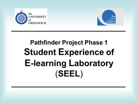 Pathfinder Project Phase 1 S tudent E xperience of E -learning L aboratory (SEEL)