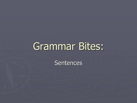 Grammar Bites: Sentences. Kinds of Sentences ► Write Declarative, interrogative, imperative, or exclamatory to identify each sentence below. ► 1. Have.