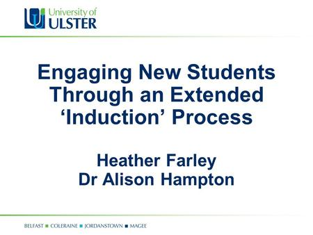 Engaging New Students Through an Extended 'Induction' Process Heather Farley Dr Alison Hampton.