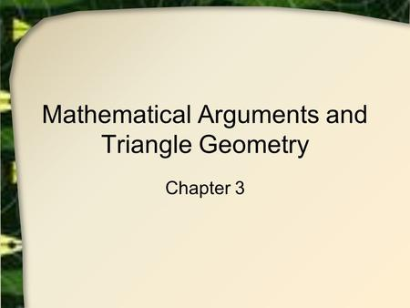 Mathematical Arguments and Triangle Geometry Chapter 3.