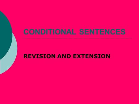 CONDITIONAL SENTENCES REVISION AND EXTENSION. TYPE 0 CCAUSE AND EFFECT If you heat ice, it melts. Universal truth or general validity. IF has a meaning.
