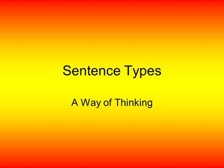 Sentence Types A Way of Thinking.