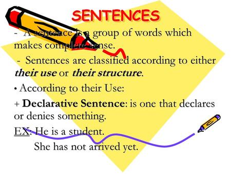 SENTENCESSENTENCES - A sentence is a group of words which makes complete sense. - Sentences are classified according to either their use or their structure.