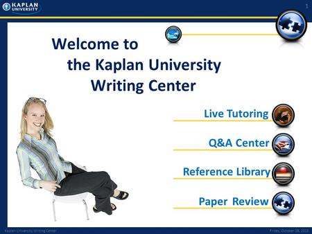 Kaplan University Writing CenterFriday, October 09, 2015 1 Welcome to the Kaplan University Writing Center Paper Review Q&A Center Reference Library Live.