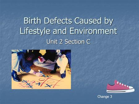 Birth Defects Caused by Lifestyle and Environment Unit 2 Section C Change 3.
