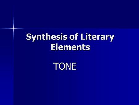 Synthesis of Literary Elements TONE. Tone is... The writer/speaker's attitude toward the subject and the audience The writer/speaker's attitude toward.