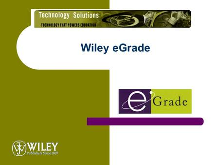 Wiley eGrade. What is eGrade? Web-based software that enables instructors to automate the process of assigning and grading homework and quiz assignments.