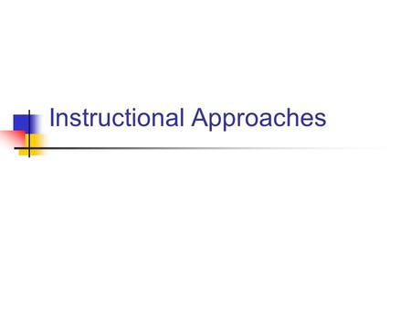 Instructional Approaches. Description Attributes Applications.