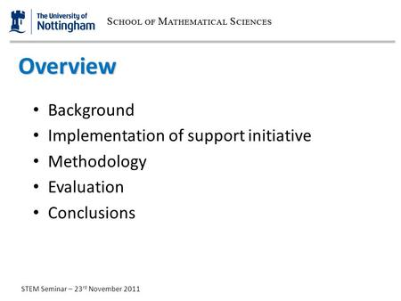 STEM Seminar – 23 rd November 2011 Overview Background Implementation of support initiative Methodology Evaluation Conclusions.