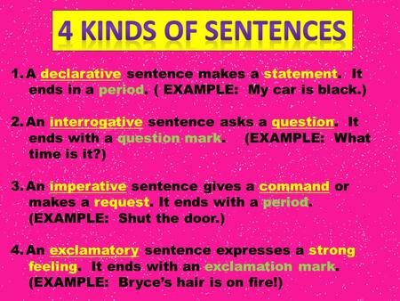 4 Kinds of sentences A declarative sentence makes a statement. It