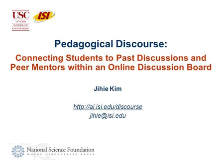 Pedagogical Discourse: Connecting Students to Past Discussions and Peer Mentors within an Online Discussion Board Jihie Kim
