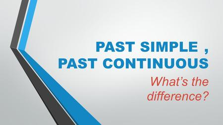 PAST SIMPLE, PAST CONTINUOUS What's the difference?