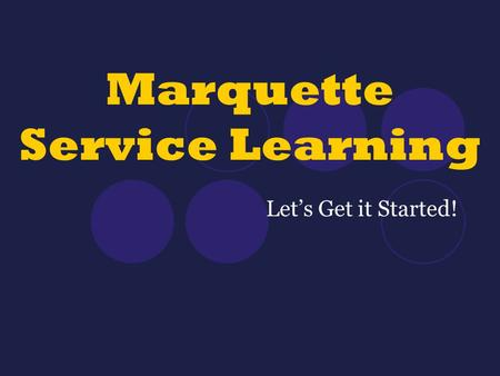 Marquette Service Learning Let's Get it Started!.