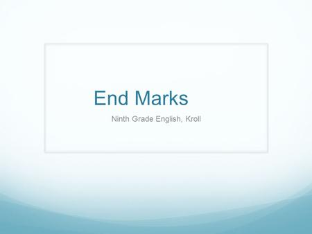 End Marks Ninth Grade English, Kroll. What's an end mark? Periods, question marks, and exclamation points are used to indicate the end of sentences; therefore,