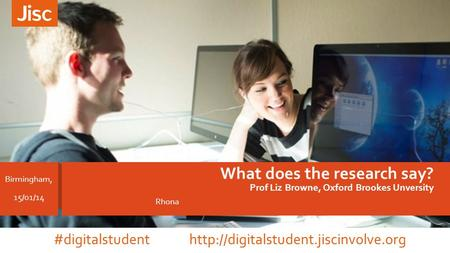 Rhona What does the research say? Prof Liz Browne, Oxford Brookes Unversity Birmingham, 15/01/14 #digitalstudent