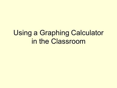 Using a Graphing Calculator in the Classroom. The graphing calculator is a wonderful tool for teaching concepts. It also can become a crutch. GOOD Examining.