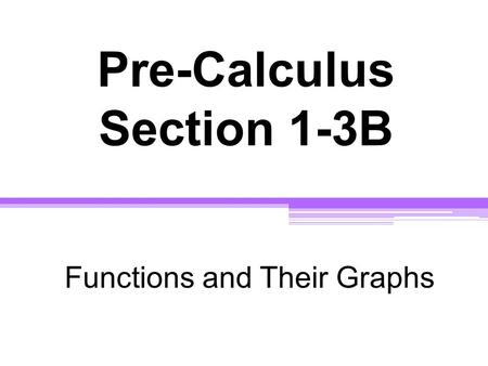 Pre-Calculus Section 1-3B Functions and Their Graphs.