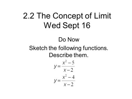 2.2 The Concept of Limit Wed Sept 16 Do Now Sketch the following functions. Describe them.