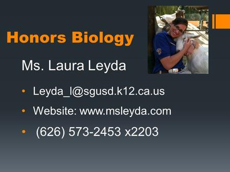 Honors Biology Ms. Laura Leyda Website:  (626) 573-2453 x2203.
