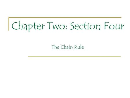 Chapter Two: Section Four The Chain Rule. Chapter Two: Section Four Up to this point all of our derivative rules have considered functions of x in their.