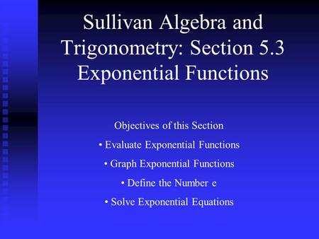 Sullivan Algebra and Trigonometry: Section 5.3 Exponential Functions Objectives of this Section Evaluate Exponential Functions Graph Exponential Functions.