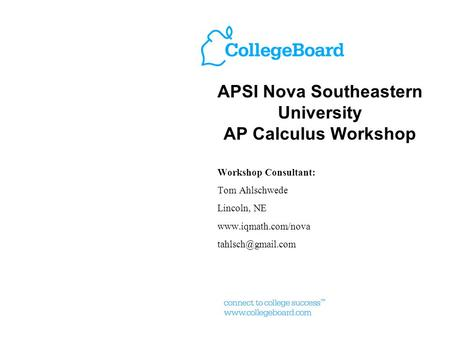 APSI Nova Southeastern University AP Calculus Workshop Workshop Consultant: Tom Ahlschwede Lincoln, NE