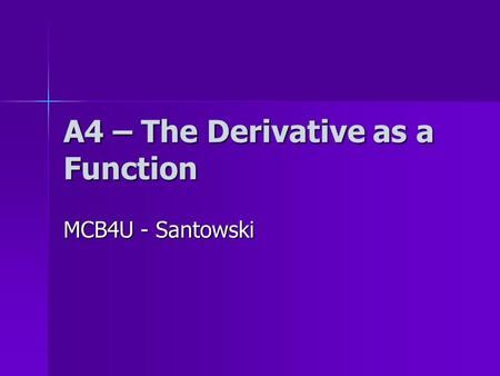 A4 – The Derivative as a Function MCB4U - Santowski.