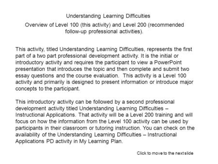 Understanding Learning Difficulties This activity, titled Understanding Learning Difficulties, represents the first part of a two part professional development.