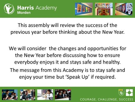 This assembly will review the success of the previous year before thinking about the New Year. We will consider the changes and opportunities for the New.