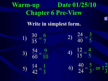 Warm-up Date 01/25/10 Chapter 6 Pre-View Write in simplest form.