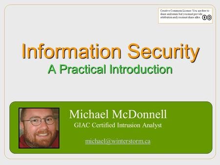 Michael McDonnell GIAC Certified Intrusion Analyst Creative Commons License: You are free to share and remix but you must provide.