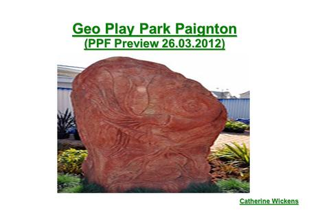 Geo Play Park Paignton (PPF Preview 26.03.2012) Catherine Wickens.
