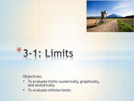 Objectives: To evaluate limits numerically, graphically, and analytically. To evaluate infinite limits.