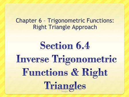 Section 6.4 Inverse Trigonometric Functions & Right Triangles