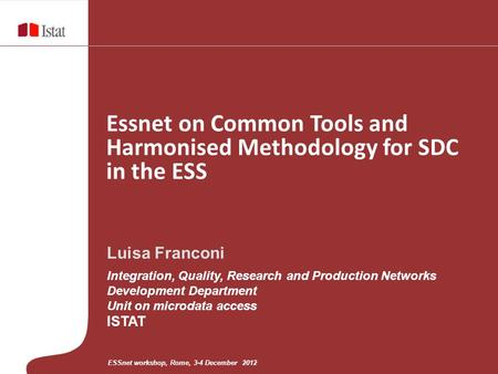 Luisa Franconi Integration, Quality, Research and Production Networks Development Department Unit on microdata access ISTAT Essnet on Common Tools and.